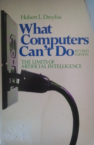 What Computers Can't Do: A Critique of Artificial Reason