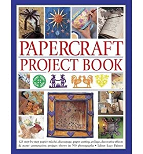 Papercraft Project Book: 125 Step-By-Step Papier-Mache, Decoupage, Paper Cutting, Collage, Decorative Effects & Paper Construction Projects Shown in 700 Photographs