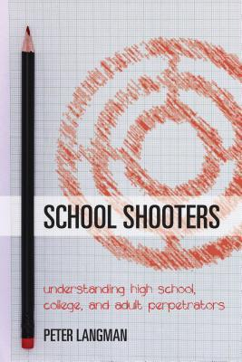School Shooters: How to Recognize Schoolroom and Campus Killers Before They Attack