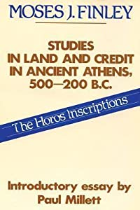 Studies in Land & Credit in Ancient Athens 500-200 BC: The Horos Inscriptions