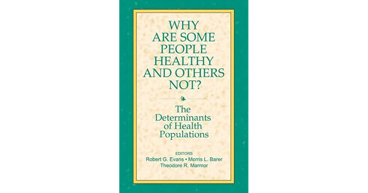 Why Are Some People Healthy And Others Not By Robert G Evans