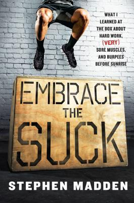 Embrace the Suck: A Crossfit Memoir