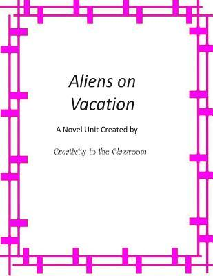 Aliens on Vacation: A Novel Unit Created by Creativity in the Classroom