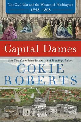 Capital Dames  The Civil War and the Women of Washington, 1848-1868