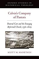 Calvin's Company of Pastors: Pastoral Care and the Emerging Reformed Church