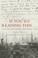 If You Re Reading This: Last Letters from the Front Line