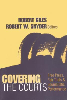 Covering the Courts: Free Press, Fair Trials, and Journalistic Performance