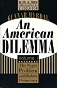 An American Dilemma: The Negro Problem and Modern Democracy Vol. 1