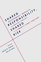 Shared Responsibility, Shared Risk: Government, Markets, and Social Policy in the Twenty-First Century