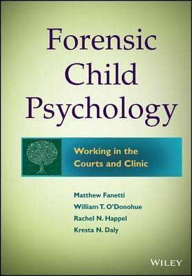 Forensic Child Psychology- Working in the Courts and Clinic