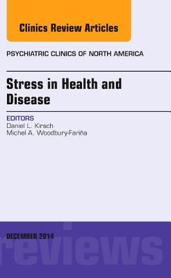 Stress in Health and Disease, an Issue of Psychiatric Clinics of North America, 37