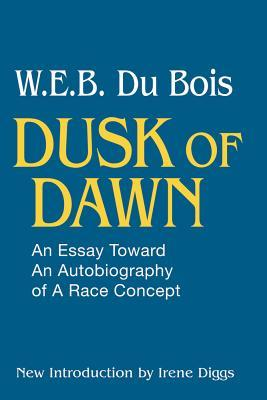 Dusk of Dawn: An Essay Toward an Autobiography of a Race Concept