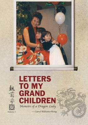 Letters to My Grandchildren: Memoirs of a Dragon Lady