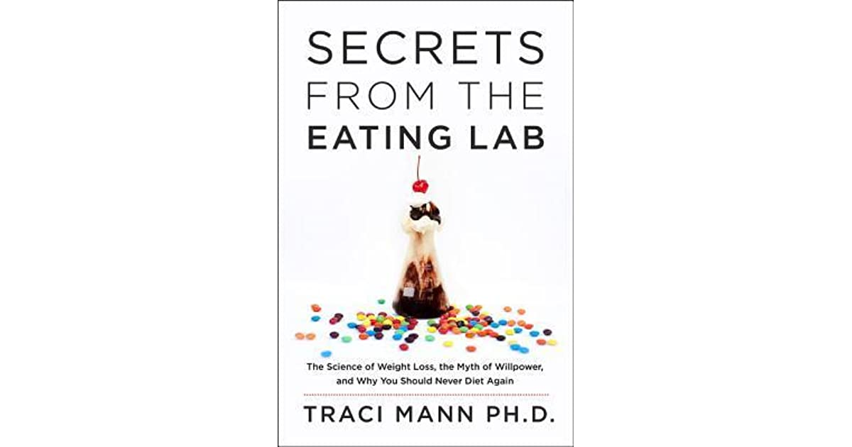 Secrets from the eating lab the science of weight loss the myth of secrets from the eating lab the science of weight loss the myth of willpower and why you should never diet again by traci mann fandeluxe Images