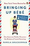 Book cover for Bringing Up Bébé: One American Mother Discovers the Wisdom of French Parenting (now with Bébé Day by Day: 100 Keys to French Parenting)