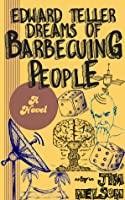 Edward Teller Dreams of Barbecuing People