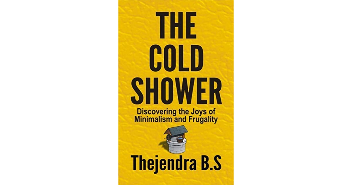 The Cold Shower - Discovering the Joys of Minimalism and Frugality