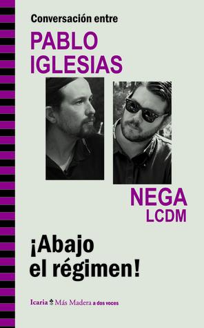 Abajo el régimen: Conversación entre Pablo Iglesias y Nega