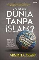 Apa Jadinya Dunia Tanpa Islam?