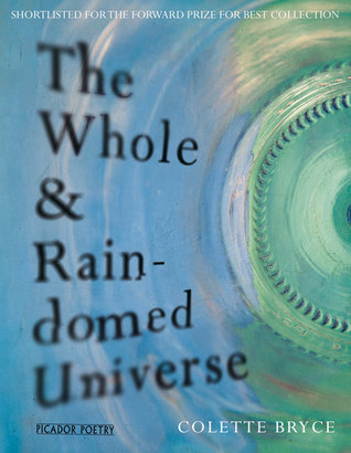 The Whole & Rain-domed Universe by Colette Bryce