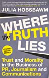 Where the Truth Lies: Trust and Morality in PR, Journalism and Communications