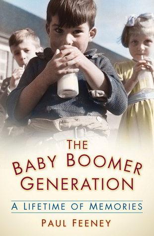 The Baby Boomer Generation: A Lifetime of Memories by Paul ...