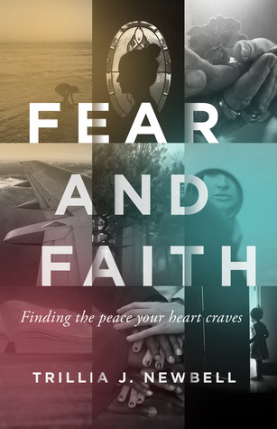 Fear and Faith: Finding the Peace Your Heart Craves by Trillia J