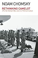 Rethinking Camelot: JFK, the Vietnam War, and U.S. Political Culture