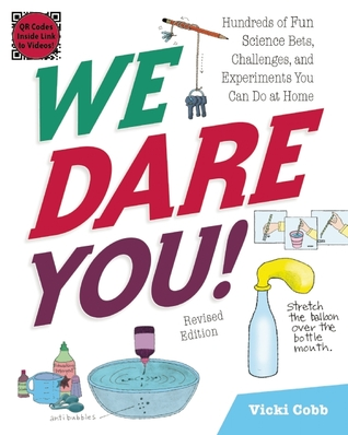 We Dare You!: Hundreds of Fun Science Bets, Challenges, and Experiments You Can Do at Home