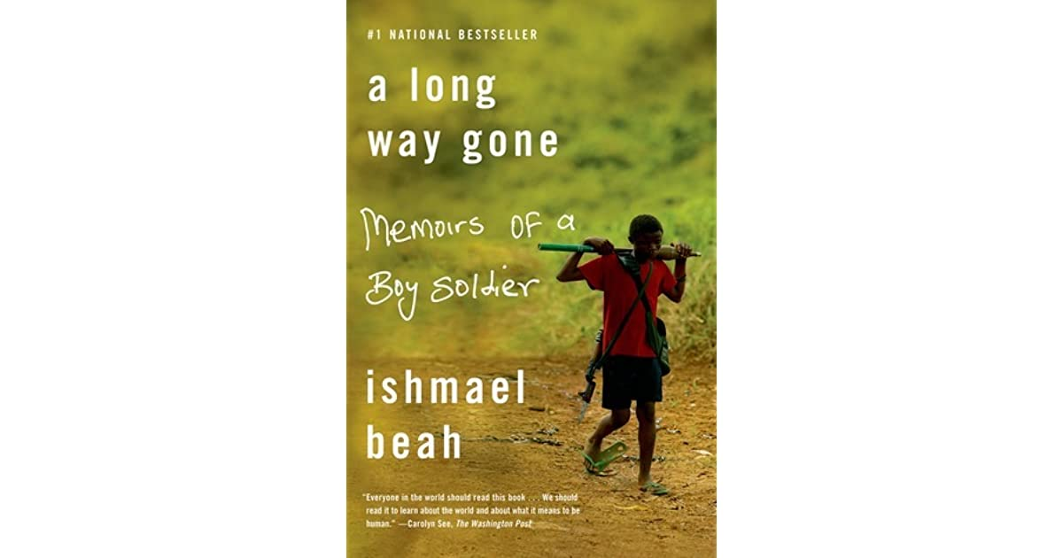a long way gone 1 A long way gone: memoirs of a boy soldier (2007) is a memoir written by ishmael beah, an author from sierra leone the book is a firsthand account of beah's time as a child soldier during the civil.