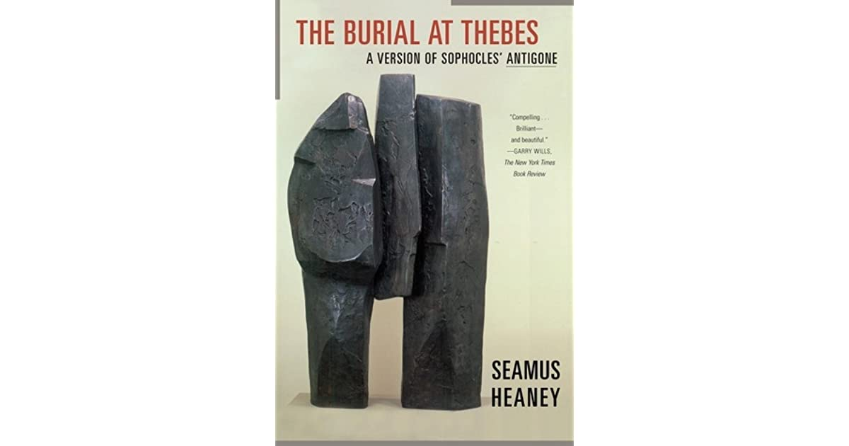 analysis of burial at thebes Sophocles' antigone brings to the stage tragic expressions of human conflict in the 2004 adaptation the burial at thebes, seamus heaney relates to contemporary conflicts.