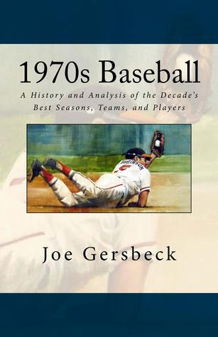 1970s Baseball: A History and Analysis of the Decade's Best Seasons, Teams, and Players  pdf