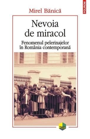 Nevoia de miracol: fenomenul pelerinajelor în România contemporană
