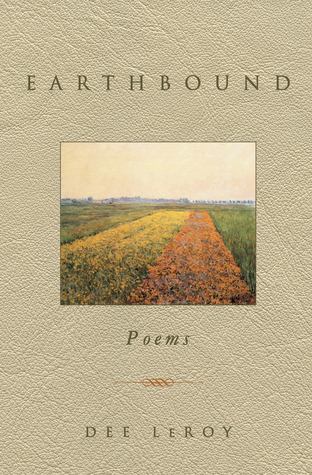 Earthbound: Poems by Dee LeRoy