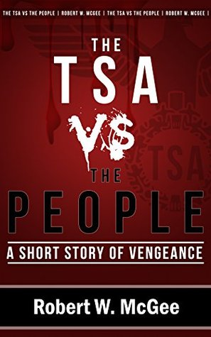 The TSA vs. the People: A Short Story of Vengeance