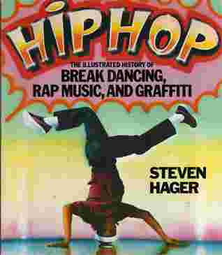 Hip hop : the illustrated history of break dancing, rap music, and graffiti