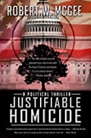 Justifiable Homicide: A Political Thriller