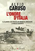 L'onore d'Italia: El Alamein: così Mussolini mandò al massacro la meglio gioventù