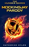 Mockingjays Parody: The Final Hilarious Book of The Hunger Games (Fiction Parody 1)