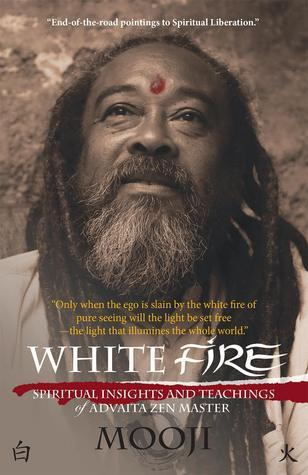 White Fire Spiritual Insights and Teachings of Advaita Zen Master Mooji