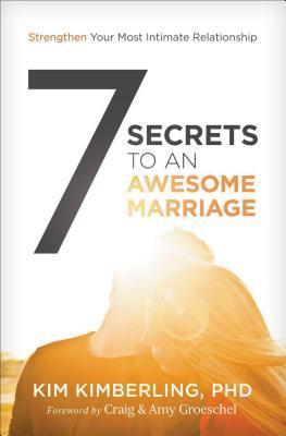 7 Secrets to an Awesome Marriage Strengthen Your Most Intimate Relationship