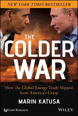 The Colder War How the Global Energy Trade Slipped from America's Grasp