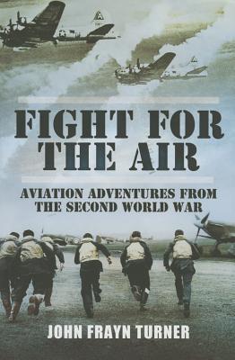 Fight for the Air  Aviation Adv - John Frayn Turner