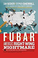 F.U.B.A.R.: America's Right-Wing Nightmare--and How You Can Wake Up from It