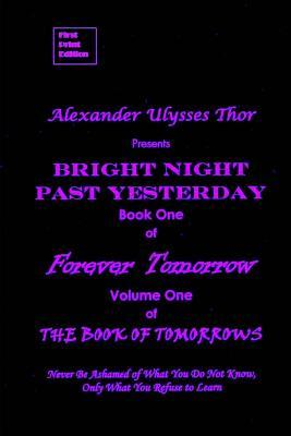 Bright Night Past Yesterday: Book One: Forever Tomorrow