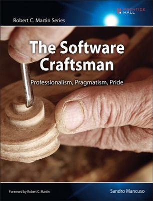 The Software Craftsman: Professionalism, Pragmatism, Pride