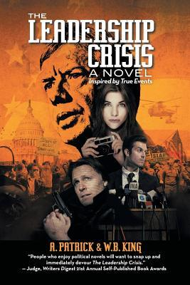 The Leadership Crisis: How America Lost the Middle East to Islamic Extremists - A Novel Inspired by True Events from 1973 to 1981 A. Patrick, W.B. King