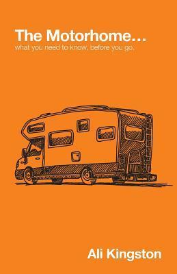 The Motorhome, What You Need To Know, Before You Go