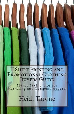 T Shirt Printing and Promotional Clothing Buyers Guide: Money Saving Tips for Marketing and Company Apparel