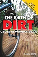 The Birth of  Dirt: The Origins of Mountain Biking